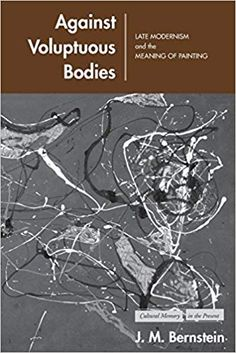 Against Voluptuous Bodies: Late Modernism and the Meaning of Painting (Cultural Memory in the Present) Late Modernism, Bodies, Meant To Be, Presents, Culture, Memories, Amazon, Movie Posters, Painting