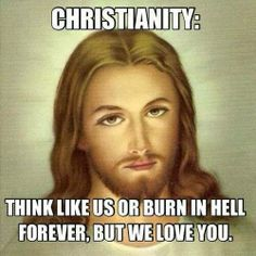 Christianity: Think like us or burn in hell forever, but we love you. Losing My Religion, Anti Religion, Lutheran Humor, Ex Mormon, Religious Humor, Atheist Humor, Christian Humor, Jesus Pictures, Quotes About God