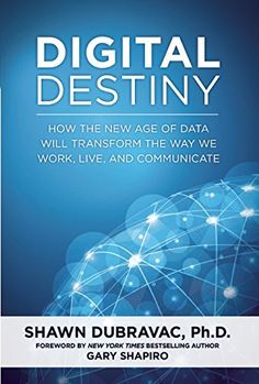 Digital Destiny: How the New Age of Data Will Transform the Way We Work, Live, and Communicate *by Shawn DuBravac* 350 pp. (2015)  www.amazon.com/dp/1621573737/ref=cm_sw_r_pi_dp_Y82Sub14N87X5