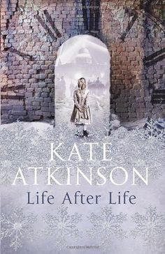 Life After Life by Kate Atkinson - What if you had the chance to live your life again and again, until you finally got it right? During a snowstorm in England in 1910, a baby is born and dies before she can take her first breath. During a snowstorm in England in 1910, the same baby is born and lives to tell the tale. What if there were second chances?