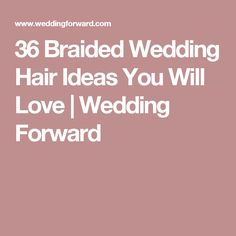 36 Braided Wedding Hair Ideas You Will Love | Wedding Forward