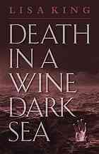 Death in a wine dark sea  Author:Lisa King  Publisher:Sag Harbor, NY : Permanent Press, ©2012.  Edition/Format: Book : Fiction : English