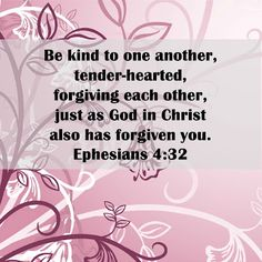 Eph. 4:32 When was the last time you were tender-hearted? How easily do you forgive. Lord God, please help me forgive and have compassion in all things.