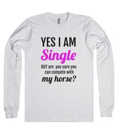 Single But Are You Sure You Can Compete with My Horse Long