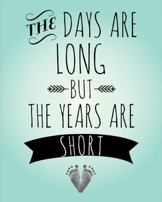 The days are long but the years are short