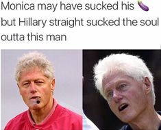 Monica may have sucked his & but Hillary straight sucked the soul outta this man - iFunny :) Funny Quotes, Funny Memes, Hilarious, Jokes, Funny Hillary Clinton Memes, Ghetto Red Hot, Even When It Hurts, This Man, Funny People
