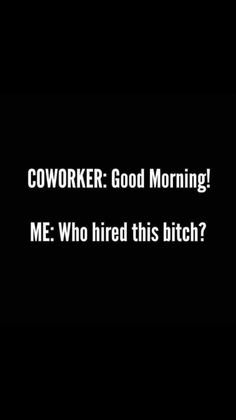 Me: who hired this bitch? Work Jokes, Work Humor, Work Funnies, Haha Funny, Hilarious, Funny Stuff, Lol, Funny Shit, Funny Things