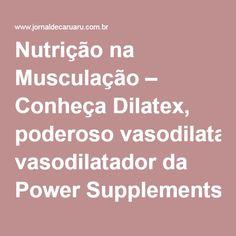 Nutrição na Musculação – Conheça Dilatex, poderoso vasodilatador da Power Supplements   Jornal de Caruaru