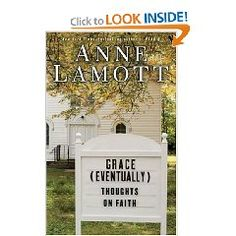 By Anne Lamott    Her realness is unmatched. Love this author. She challenges my faith.