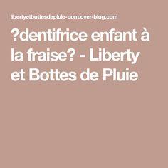 ⭐dentifrice enfant à la fraise⭐ - Liberty et Bottes de Pluie