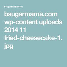 bsugarmama.com wp-content uploads 2014 11 fried-cheesecake-1.jpg