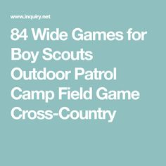 84 Wide Games for Boy Scouts Outdoor Patrol Camp Field Game Cross-Country