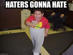 haters gonna hate lol