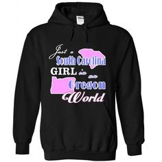Design2 Just A South Carolina Girl In Oregon World #stateshirts #statehoodie #tshirts #hoodie #South Carolina #South Carolinatshirts #South Carolinahoodies