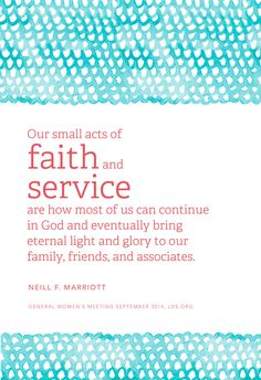 """""""Our small acts of faith and service are how most of us can continue in God and eventually bring eternal light and glory to our family, friends, and associates."""" —Neill F. Marriott"""