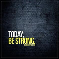 Today be strong. #Bestrong today Wishing you a great day with