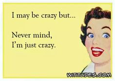 may-be-crazy-never-mind-am-just-crazy-ecard