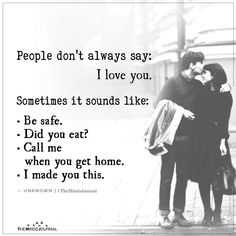 People don't always say: I love you. Sometimes it sounds like People don't always say: I love you. Sometimes it sounds like: Be safe. Did you eat? True Love Quotes, Inspirational Quotes About Love, Happy Quotes, Love Quotes In English, Feeling Loved Quotes, Happiness Quotes, Smile Quotes, Happy Relationship Quotes, Happy Relationships