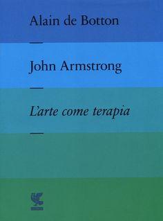 L' arte come terapia. The school of life  è un libro di Alain de Botton , John Armstrong pubblicato da Guanda  nella collana Fuori collana: acquista su IBS a 34.00€!