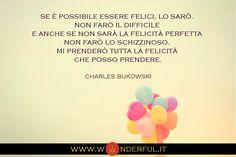 """""""...mi prenderò tutta la felicità che posso prendere..."""" #Bukowski #felicità #crescitapersonale"""