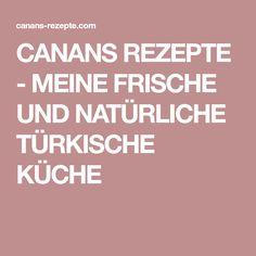 CANANS REZEPTE - MEINE FRISCHE UND NATÜRLICHE TÜRKISCHE KÜCHE