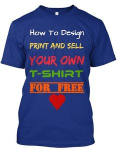 How to design and sell T-Shirts with no cost to yourself http://www.ebay.co.uk/itm/How-To-Design-Print-and-Sell-Your-Own-T-Shirts-For-FREE-/141401067307?pt=LH_DefaultDomain_0&hash=item20ec290f2b