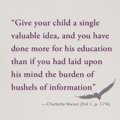 Charlotte Mason knew the power of a single valuable idea.