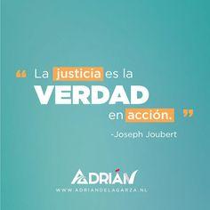 La justicia es la verdad en acción. Joseph Joubert