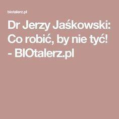 Dr Jerzy Jaśkowski: Co robić, by nie tyć! - BIOtalerz.pl Slow Food, Healthy Tips, Health Fitness, Workout, Beauty, Gd, Coaching, Shape, Training
