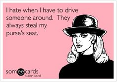 HA!!! Sorry Laura, I really do love giving you a ride to and from work but this is sooo true!