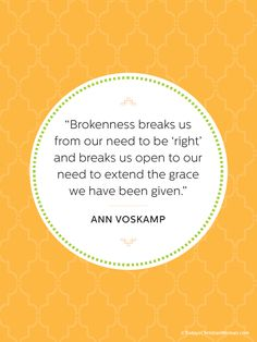 """Ann Voskamp on how brokenness breaks us from our need to be """"right."""""""