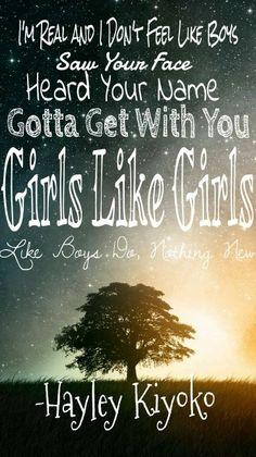 Lyrics from Hayley Kiyoko's Girls like Girls!! I love this song!!!