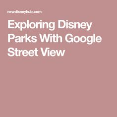 Exploring Disney Parks With Google Street View Disney Hub, Disney Parks, Epcot, Exploring, Street View, Google, Explore, Research, Study