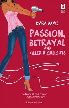 Passion, Betrayal and Killer Highlights (Sophie Katz Series #2)