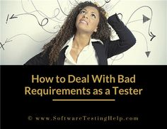 How can bad requirements be handled - Loosely-defined or undefined requirements are a part of tester's life and we need to accept them but let's try to be optimistic and determine solutions to it. It's difficult to handle those ambiguous or vague requirements but it's not completely impossible. Let's look at the possible solutions.