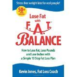 Lose Fat with Fat Balance: How to Lose Fat, Lose Pounds, and Lose Inches with a Simple 10 Step Fat Loss Plan (Paperback)By Kevin Jones