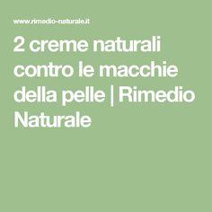 2 creme naturali contro le macchie della pelle   Rimedio Naturale