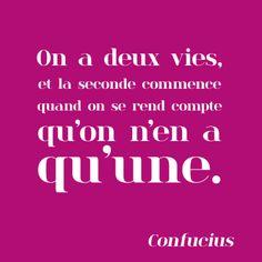 Citation Confucius - On a deux vies, la seconde commence le jour où l'on réalise qu'on en a qu'une.