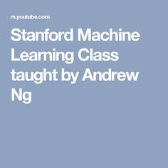 Stanford Machine Learning Class taught by Andrew Ng
