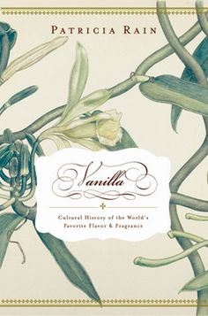 Vanilla: The Cultural History of the World's Favorite Flavor and Fragrance by Patricia Rain