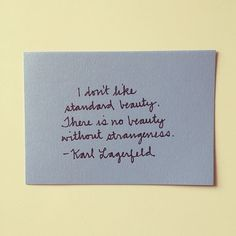 """""""I don't like standard beauty. There is no beauty without strangeness."""" Karl Lagerfeld"""