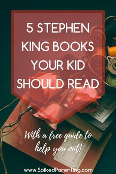 5 Stephen King Books Your Kid Should Read - Let the world of Stephen King introduce your kid to flawed protagonists and the ultimate battle between good and evil. They'll thank you later.