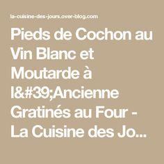 Pieds de Cochon au Vin Blanc et Moutarde à l'Ancienne Gratinés au Four - La Cuisine des  Jours...