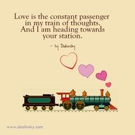 Love is the constant passenger in my train of thoughts. And I am heading towards your station. — Dodinsky