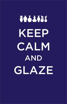what I should be doing this weekend: Keep Calm and Glaze Ceramic Shop, Ceramic Studio, Ceramic Pottery, Ceramic Art, Ceramics Projects, Clay Projects, Ceramics Ideas, Ceramic Glaze Recipes, Keep Calm Quotes