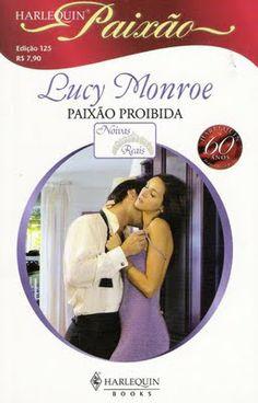 Meus Romances Blog: Paixão Proibida - Lucy Monroe - Harlequin Paixão n...