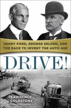 Drive!: Henry Ford, George Selden, and the Race to Invent the Auto Age  (April 2016)