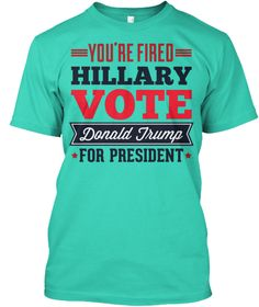 You're Fired Hillary Mint T-Shirt Front
