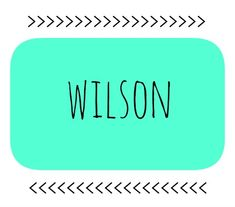 Wilson. I particularly love this one do to a certain friend with the last name Wilson. She already has a tribute for her first name, but I definitely dig this last name as a first...