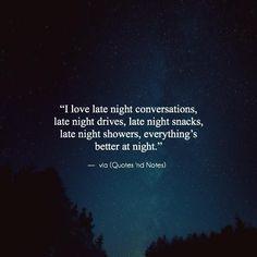 I love late night conversations late night drives late night snacks late night showers everythings better at night. via (http://ift.tt/1QlPdXe)